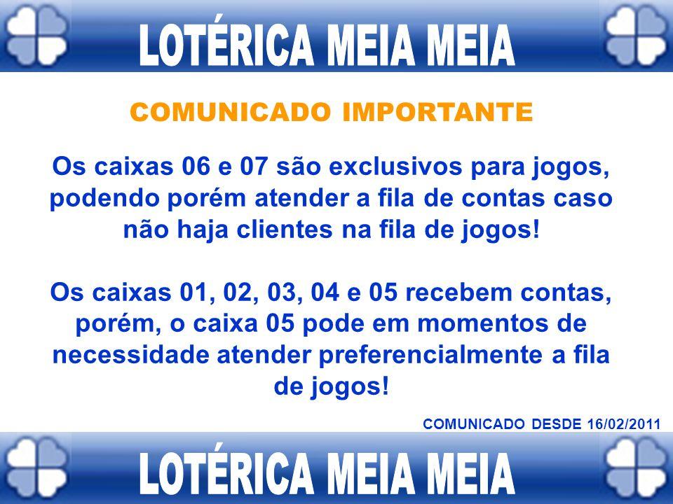 COMUNICADO IMPORTANTE A partir do dia 16/04/2011 esta loteria receberá contas em dias de sábado até às 15 horas Após as 15:00 horas só recebemos JOGOS