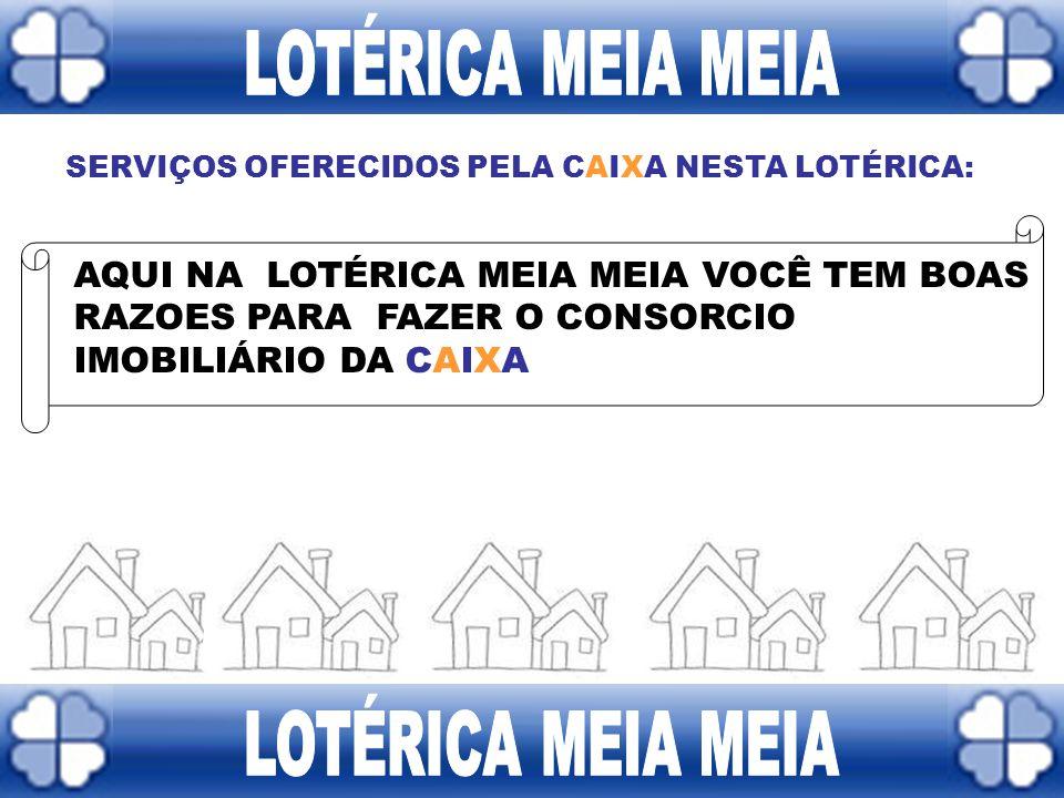 SERVIÇOS OFERECIDOS PELA CAIXA NESTA LOTÉRICA: Pis Saques Depósitos Consignação CAIXA Seguros Seguro Desemprego FGTS Habitação Bolsa Família INSS