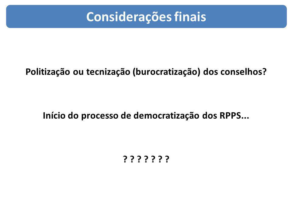 Considerações finais Politização ou tecnização (burocratização) dos conselhos? Início do processo de democratização dos RPPS... ? ? ? ? ? ? ?