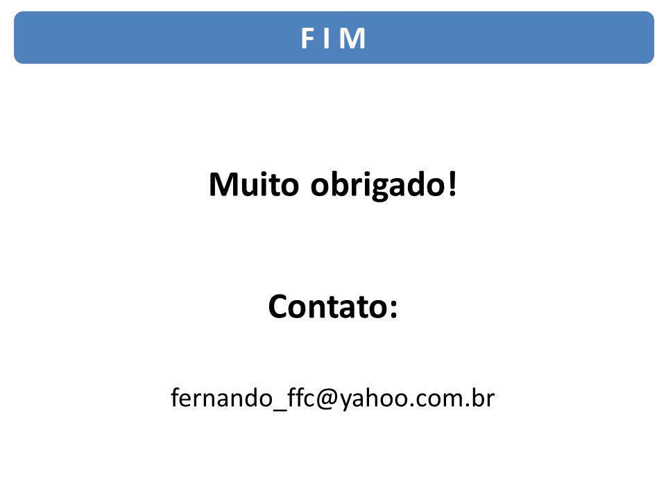 Muito obrigado! Contato: fernando_ffc@yahoo.com.br F I M