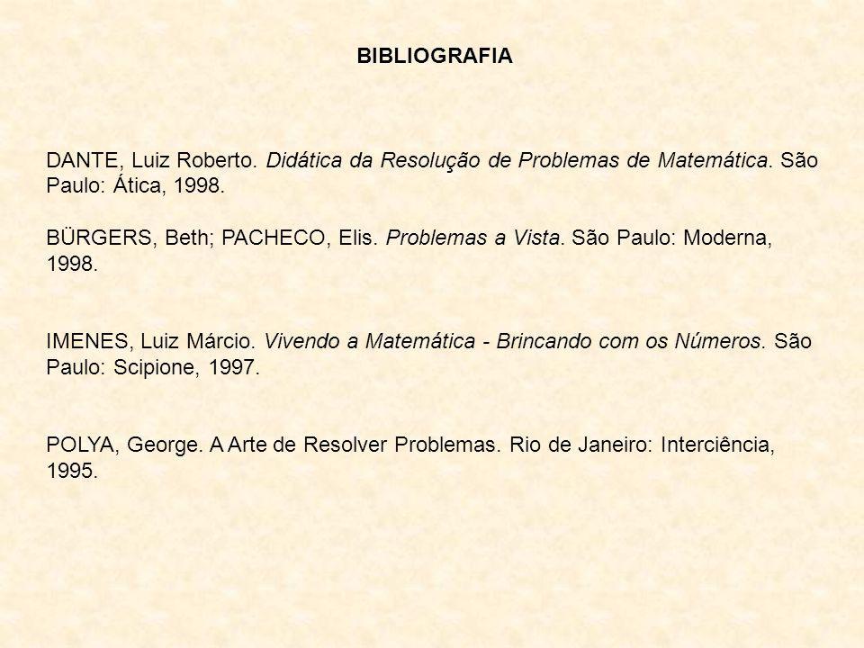 BIBLIOGRAFIA DANTE, Luiz Roberto. Didática da Resolução de Problemas de Matemática. São Paulo: Ática, 1998. BÜRGERS, Beth; PACHECO, Elis. Problemas a