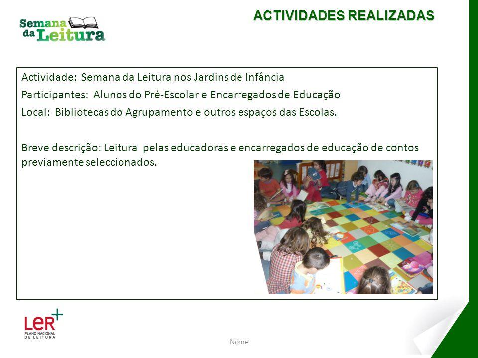 Actividade: Semana da Leitura nos Jardins de Infância Participantes: Alunos do Pré-Escolar e Encarregados de Educação Local: Bibliotecas do Agrupament