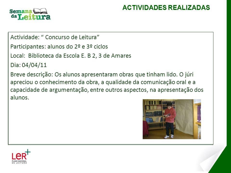 Actividade: Concurso de Leitura Participantes: alunos do 2º e 3º ciclos Local: Biblioteca da Escola E. B 2, 3 de Amares Dia: 04/04/11 Breve descrição: