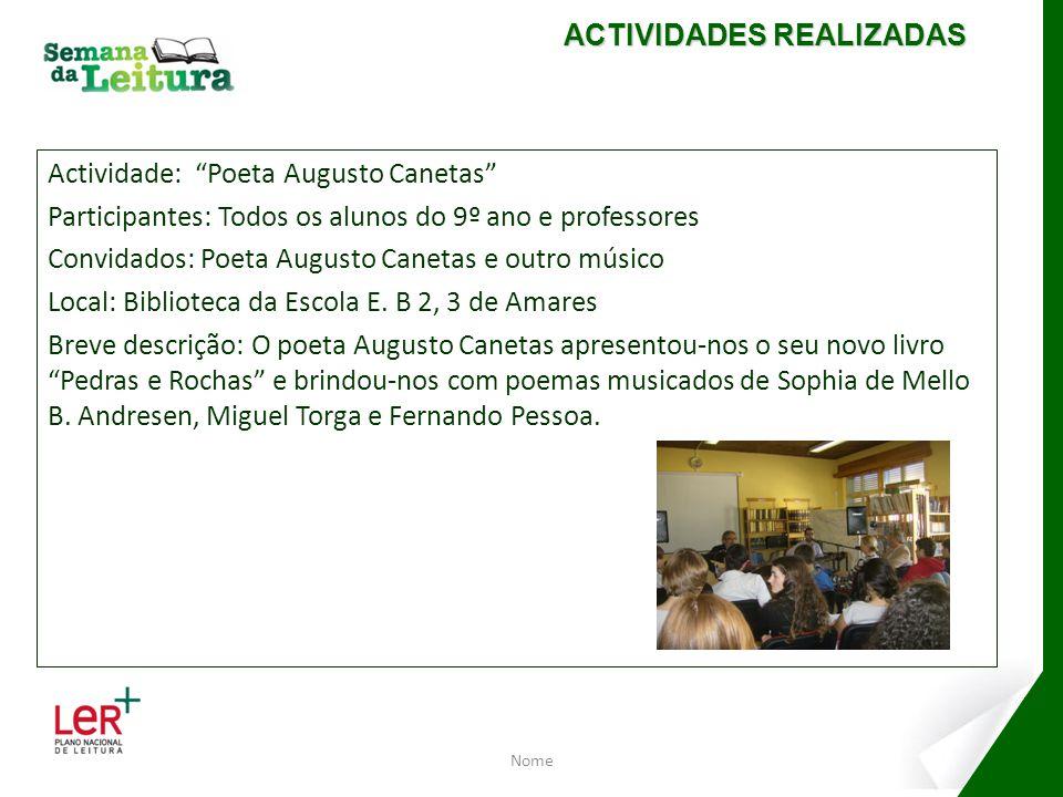 Actividade: Poeta Augusto Canetas Participantes: Todos os alunos do 9º ano e professores Convidados: Poeta Augusto Canetas e outro músico Local: Bibli