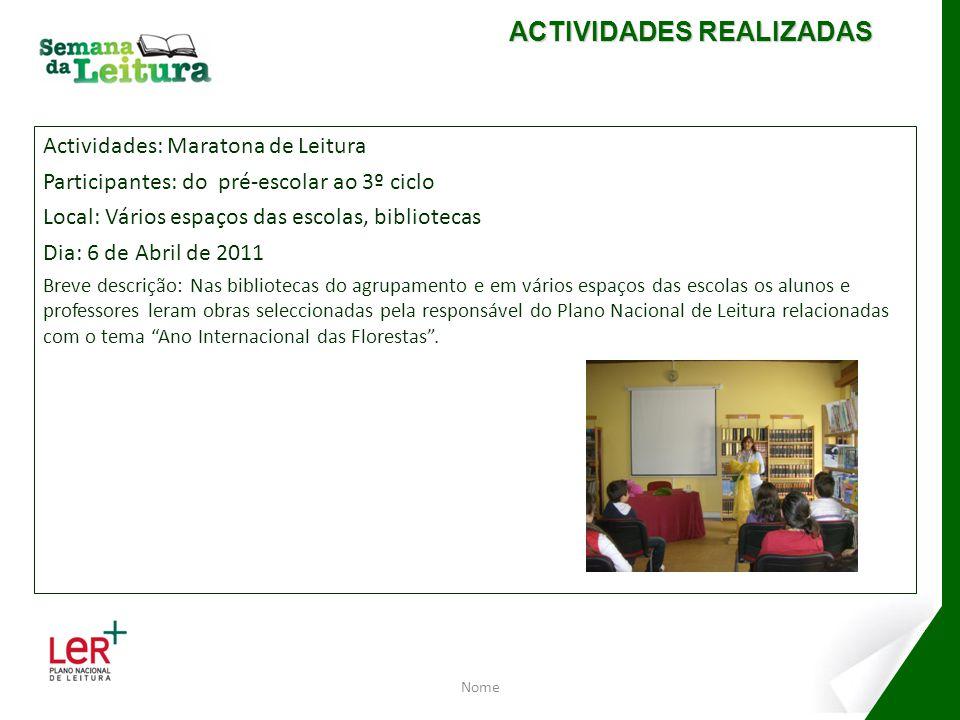 Actividades: Maratona de Leitura Participantes: do pré-escolar ao 3º ciclo Local: Vários espaços das escolas, bibliotecas Dia: 6 de Abril de 2011 Brev