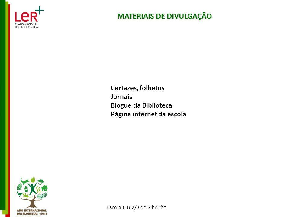 MATERIAIS DE DIVULGAÇÃO Cartazes, folhetos Jornais Blogue da Biblioteca Página internet da escola Escola E.B.2/3 de Ribeirão
