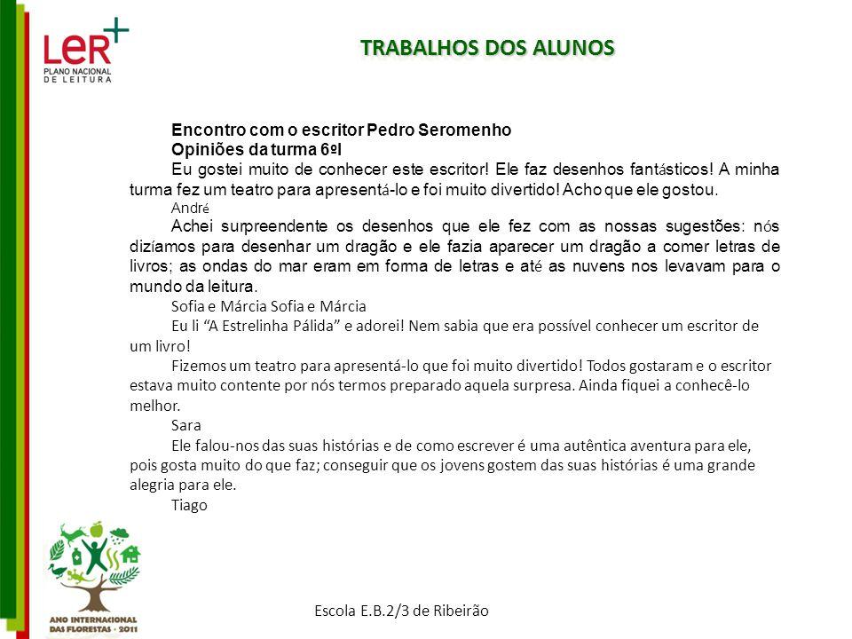 TRABALHOS DOS ALUNOS Escola E.B.2/3 de Ribeirão Encontro com o escritor Pedro Seromenho Opiniões da turma 6 º I Eu gostei muito de conhecer este escri