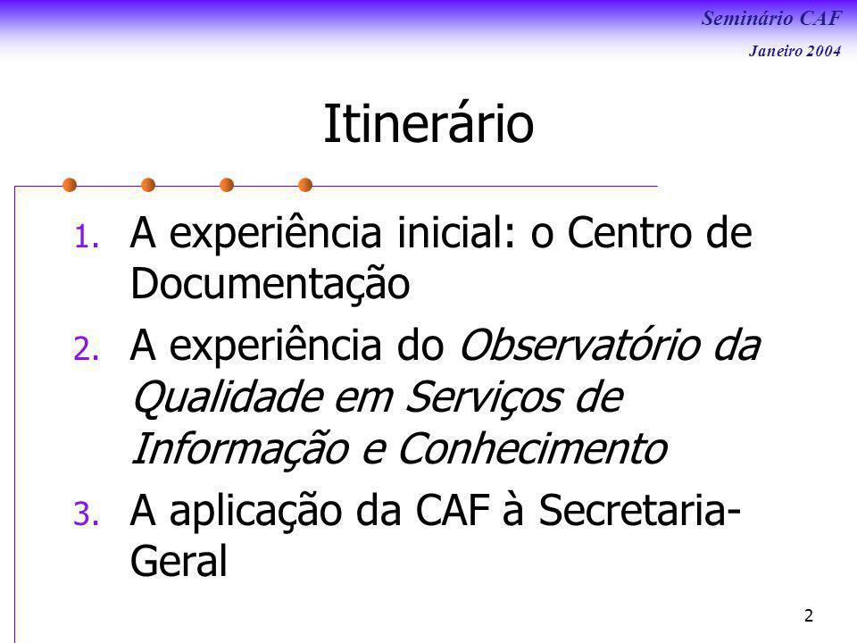Seminário CAF Janeiro 2004 2 Itinerário 1.A experiência inicial: o Centro de Documentação 2.