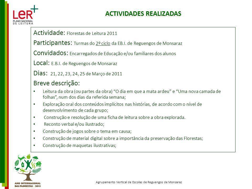 ACTIVIDADES REALIZADAS Actividade: Florestas de Leitura 2011 Participantes: Turmas do 2º ciclo da EB.I. de Reguengos de Monsaraz Convidados: Encarrega