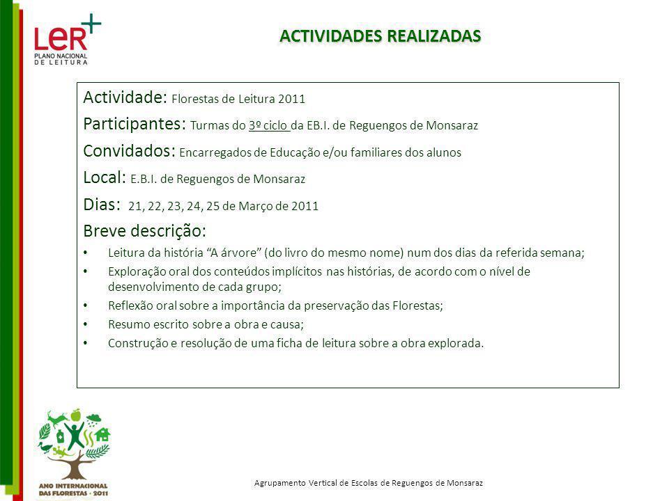 Actividade: Florestas de Leitura 2011 Participantes: Turmas do 3º ciclo da EB.I. de Reguengos de Monsaraz Convidados: Encarregados de Educação e/ou fa