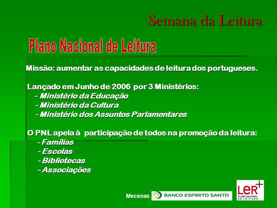 Semana da Leitura Semana da Leitura Missão: aumentar as capacidades de leitura dos portugueses. Missão: aumentar as capacidades de leitura dos portugu