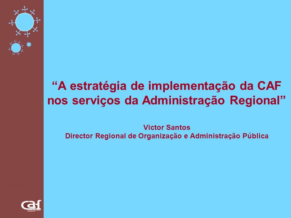 A estratégia de implementação da CAF nos serviços da Administração Regional Compete aos NPQ Acompanhar, permanentemente, a implementação da CAF no seu departamento; Coordenar as EAA no respectivo departamento; Informar o Membro do Governo e a VPGR acerca do processo de auto-avaliação; Acompanhar o processo de implementação das acções de melhoria identificadas.