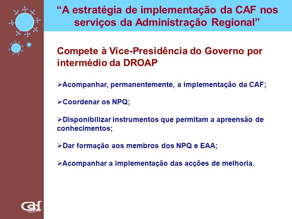 A estratégia de implementação da CAF nos serviços da Administração Regional Compete à Vice-Presidência do Governo por intermédio da DROAP Acompanhar,