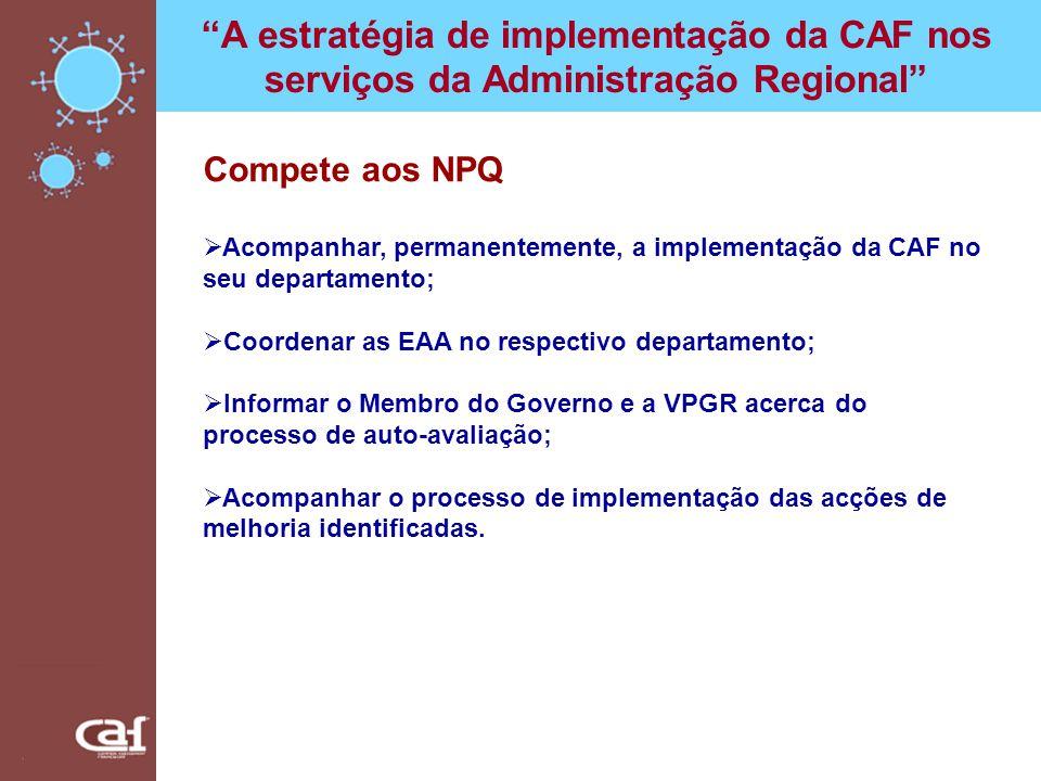 A estratégia de implementação da CAF nos serviços da Administração Regional Compete aos NPQ Acompanhar, permanentemente, a implementação da CAF no seu