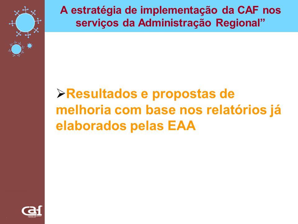 A estratégia de implementação da CAF nos serviços da Administração Regional Resultados e propostas de melhoria com base nos relatórios já elaborados p