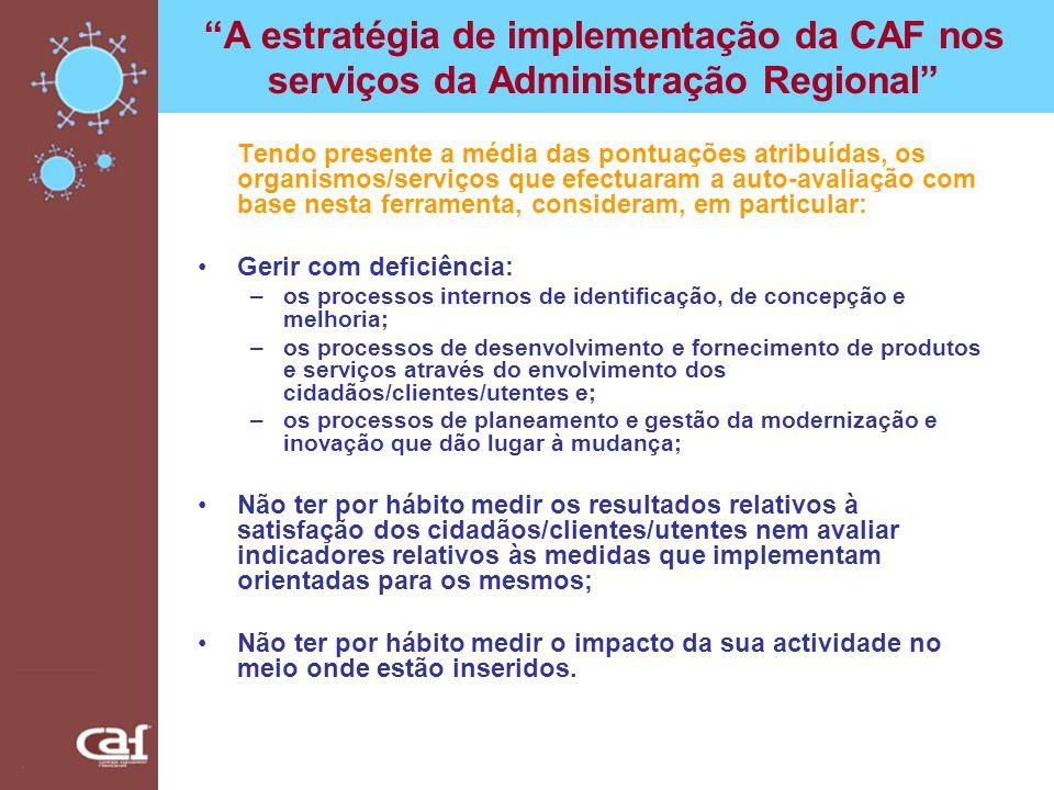 A estratégia de implementação da CAF nos serviços da Administração Regional Tendo presente a média das pontuações atribuídas, os organismos/serviços q