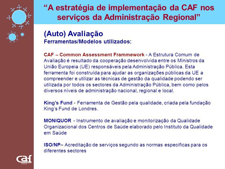 A estratégia de implementação da CAF nos serviços da Administração Regional (Auto) Avaliação Ferramentas/Modelos utilizados: CAF – Common Assessment F