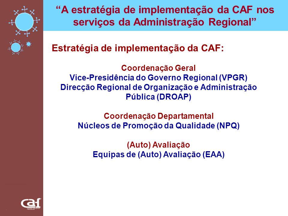 A estratégia de implementação da CAF nos serviços da Administração Regional Quadro Normativo Resolução nº 119/2003, de 2 de Outubro Resolução nº 120/2006, de 21 de Setembro Orientação nº 2/2006 do IX Governo, 27 de Janeiro