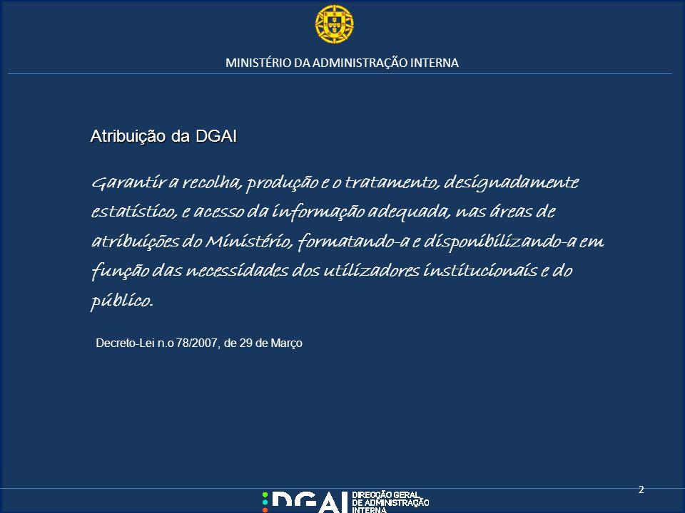 MINISTÉRIO DA ADMINISTRAÇÃO INTERNA Atribuição da DGAI Garantir a recolha, produção e o tratamento, designadamente estatístico, e acesso da informação