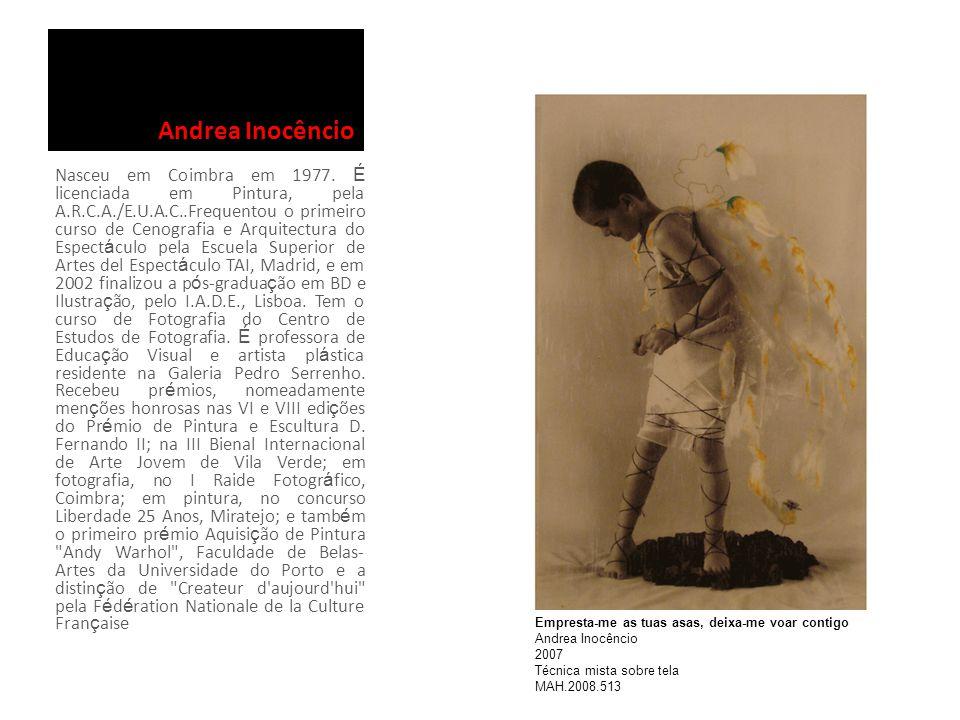 Andrea Inocêncio Nasceu em Coimbra em 1977. É licenciada em Pintura, pela A.R.C.A./E.U.A.C..Frequentou o primeiro curso de Cenografia e Arquitectura d