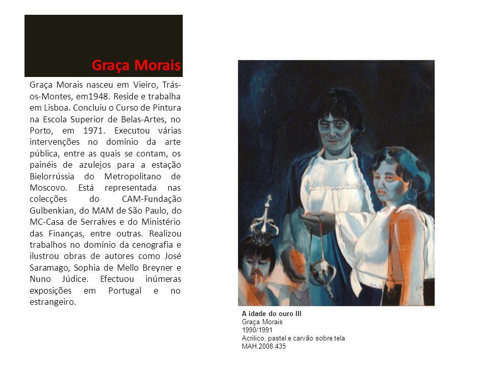 Graça Morais Graça Morais nasceu em Vieiro, Trás- os-Montes, em1948. Reside e trabalha em Lisboa. Concluiu o Curso de Pintura na Escola Superior de Be