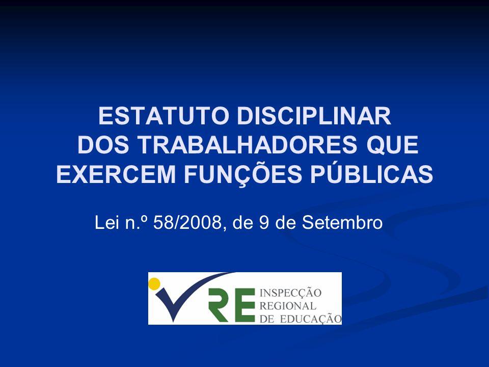 ESTATUTO DISCIPLINAR DOS TRABALHADORES QUE EXERCEM FUNÇÕES PÚBLICAS Lei n.º 58/2008, de 9 de Setembro