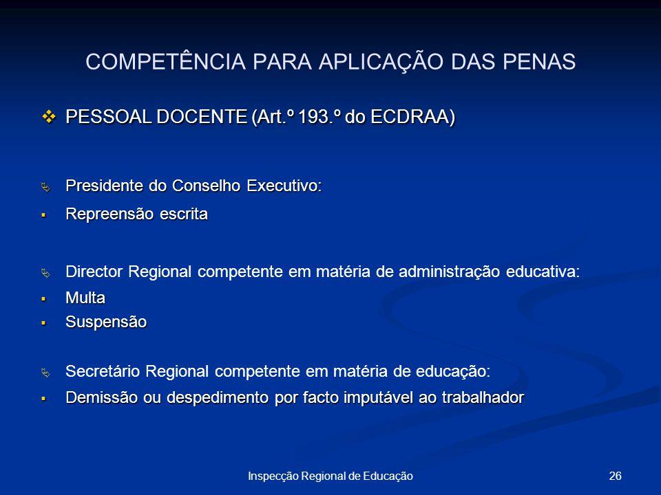 26Inspecção Regional de Educação COMPETÊNCIA PARA APLICAÇÃO DAS PENAS PESSOAL DOCENTE (Art.º 193.º do ECDRAA) PESSOAL DOCENTE (Art.º 193.º do ECDRAA)
