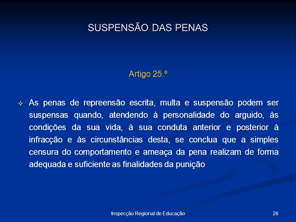 28Inspecção Regional de Educação SUSPENSÃO DAS PENAS Artigo 25.º As penas de repreensão escrita, multa e suspensão podem ser suspensas quando, atenden