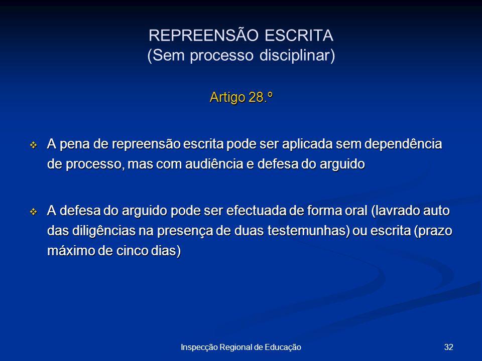 32Inspecção Regional de Educação REPREENSÃO ESCRITA (Sem processo disciplinar) Artigo 28.º A pena de repreensão escrita pode ser aplicada sem dependên