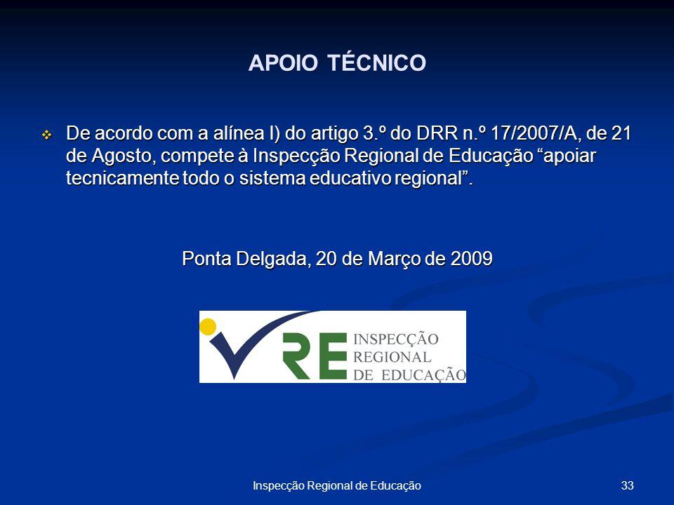 33Inspecção Regional de Educação APOIO TÉCNICO De acordo com a alínea l) do artigo 3.º do DRR n.º 17/2007/A, de 21 de Agosto, compete à Inspecção Regi