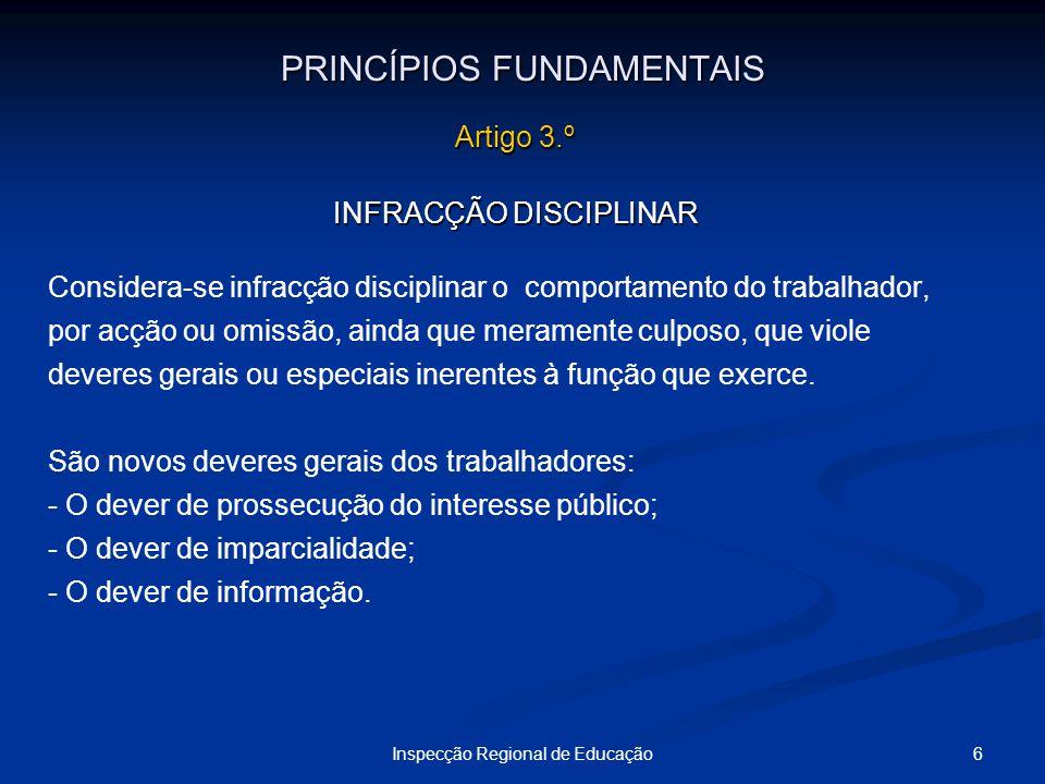 6Inspecção Regional de Educação PRINCÍPIOS FUNDAMENTAIS Artigo 3.º INFRACÇÃO DISCIPLINAR Considera-se infracção disciplinar o comportamento do trabalh