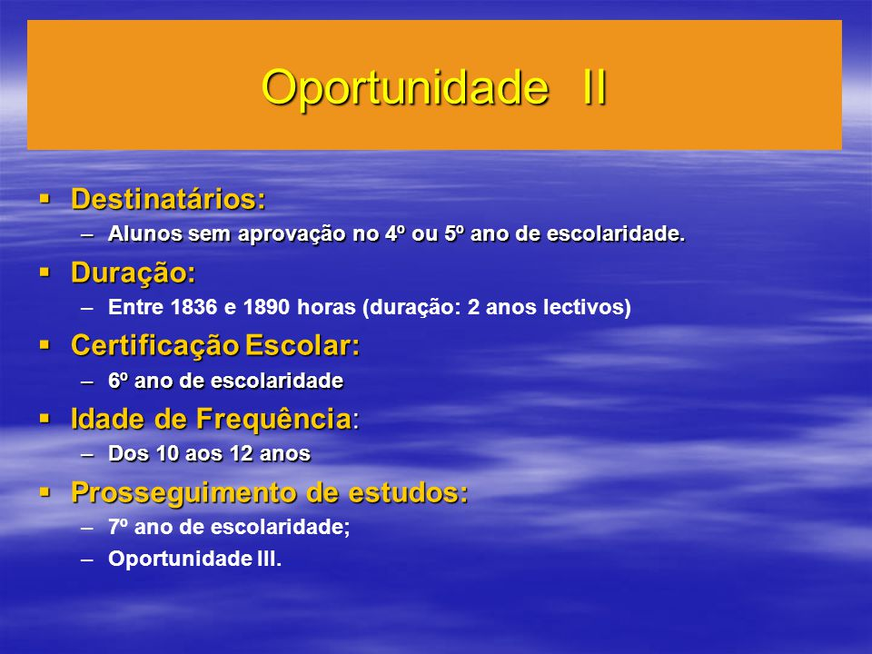 Oportunidade II Destinatários: Destinatários: –Alunos sem aprovação no 4º ou 5º ano de escolaridade.