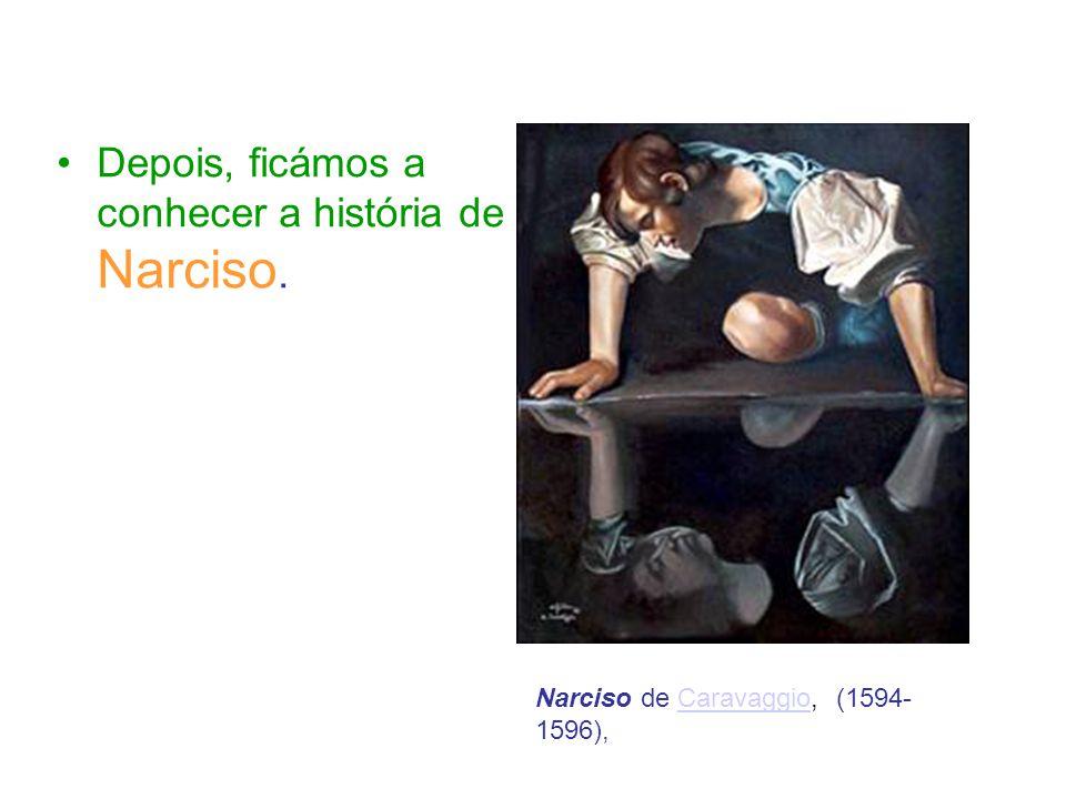 Depois, ficámos a conhecer a história de Narciso. Narciso de Caravaggio, (1594- 1596),Caravaggio