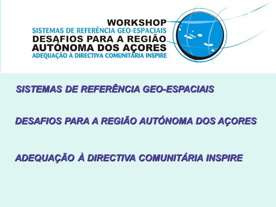 SISTEMAS DE REFERÊNCIA GEO-ESPACIAIS ADEQUAÇÃO À DIRECTIVA COMUNITÁRIA INSPIRE DESAFIOS PARA A REGIÃO AUTÓNOMA DOS AÇORES