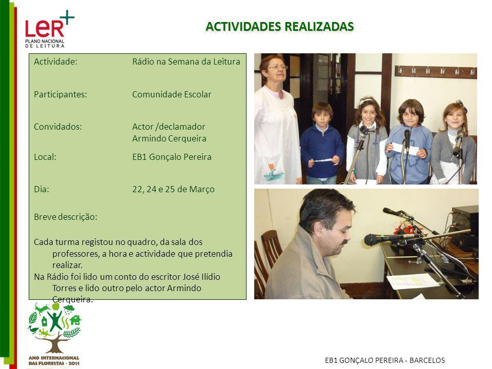 ACTIVIDADES REALIZADAS Actividade: Rádio na Semana da Leitura Participantes: Comunidade Escolar Convidados: Actor /declamador Armindo Cerqueira Local: