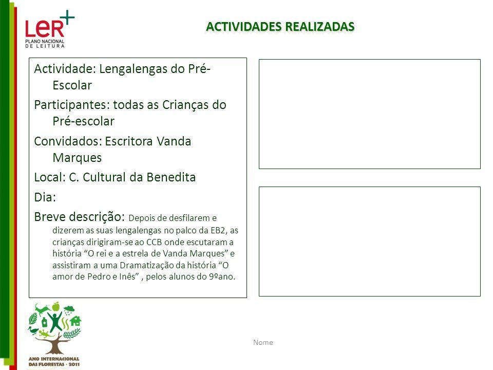 ACTIVIDADES REALIZADAS Actividade: Lengalengas do Pré- Escolar Participantes: todas as Crianças do Pré-escolar Convidados: Escritora Vanda Marques Loc