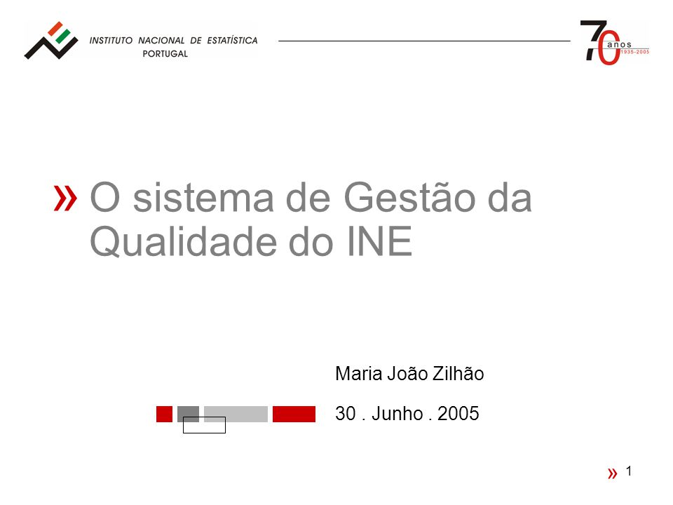 1 « 30. Junho. 2005 « O sistema de Gestão da Qualidade do INE Maria João Zilhão