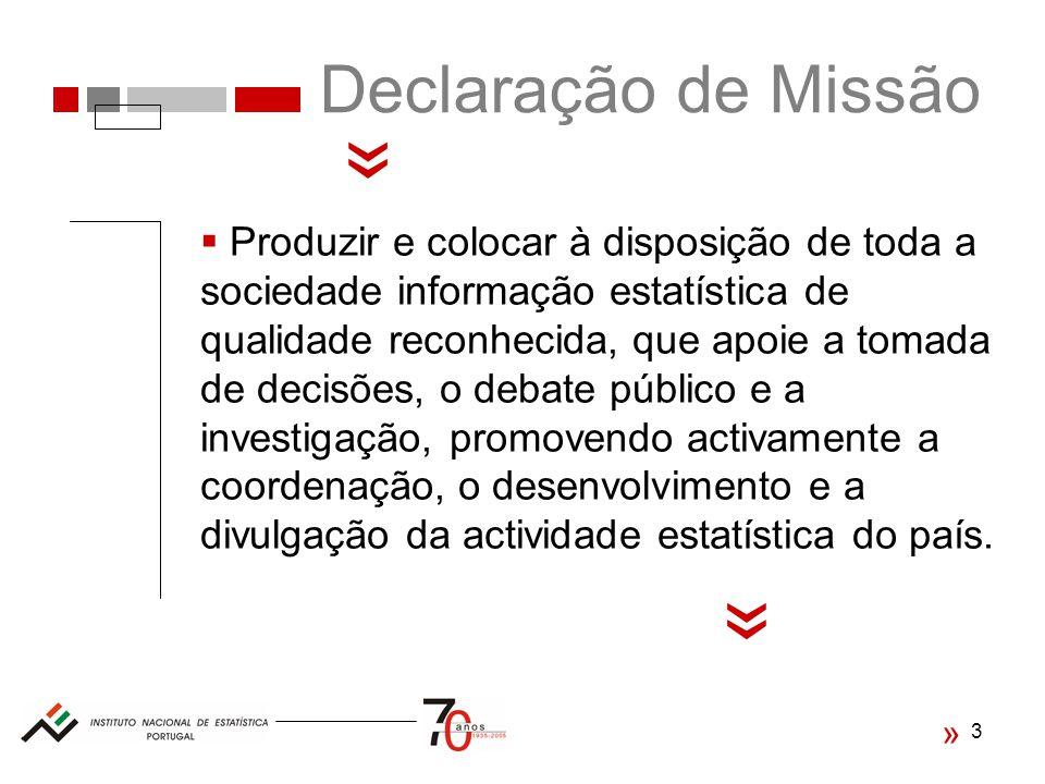 3 Declaração de Missão « Produzir e colocar à disposição de toda a sociedade informação estatística de qualidade reconhecida, que apoie a tomada de decisões, o debate público e a investigação, promovendo activamente a coordenação, o desenvolvimento e a divulgação da actividade estatística do país.