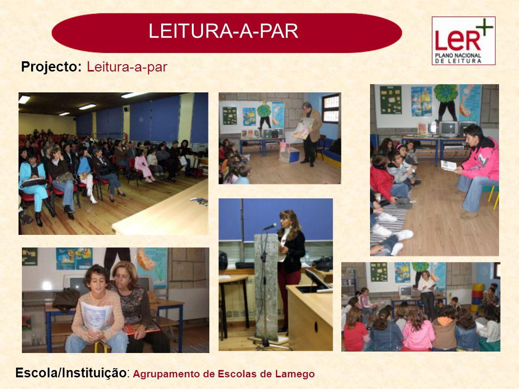 LEITURA-A-PAR Escola/Instituição: Agrupamento de Escolas de Lamego Projecto: Leitura-a-par