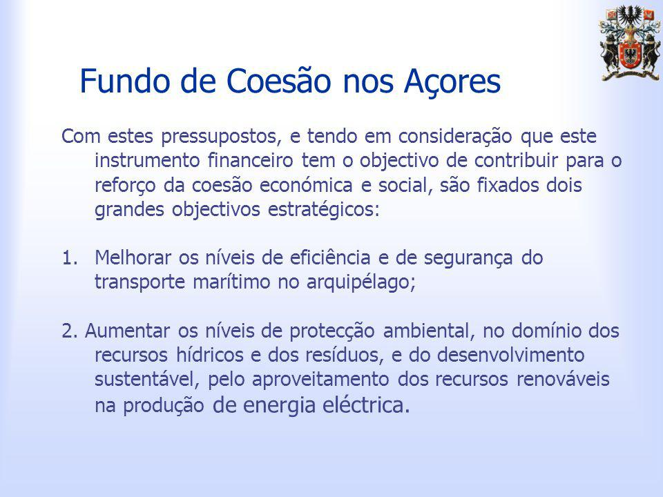 Fundo de Coesão nos Açores Com estes pressupostos, e tendo em consideração que este instrumento financeiro tem o objectivo de contribuir para o reforço da coesão económica e social, são fixados dois grandes objectivos estratégicos: 1.Melhorar os níveis de eficiência e de segurança do transporte marítimo no arquipélago; 2.