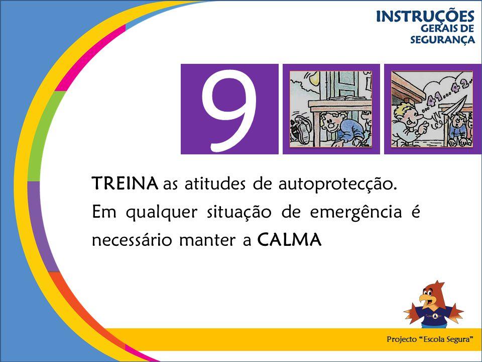 TREINA as atitudes de autoprotecção. Em qualquer situação de emergência é necessário manter a CALMA 9 Projecto Escola Segura