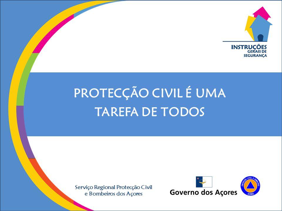 PROTECÇÃO CIVIL É UMA TAREFA DE TODOS Serviço Regional Protecção Civil e Bombeiros dos Açores