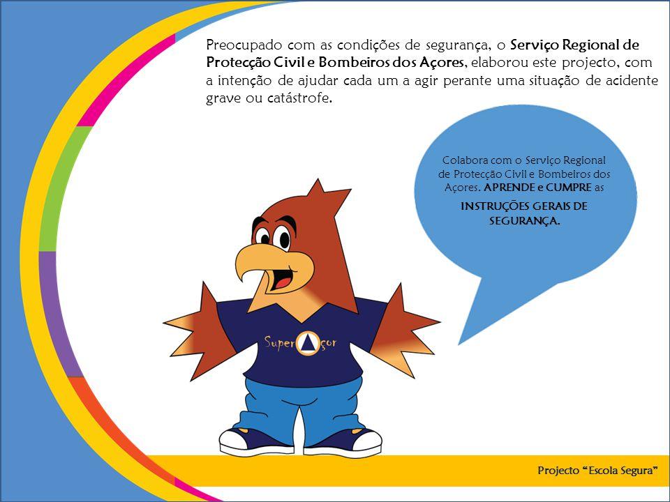 Colabora com o Serviço Regional de Protecção Civil e Bombeiros dos Açores. APRENDE e CUMPRE as INSTRUÇÕES GERAIS DE SEGURANÇA. Projecto Escola Segura