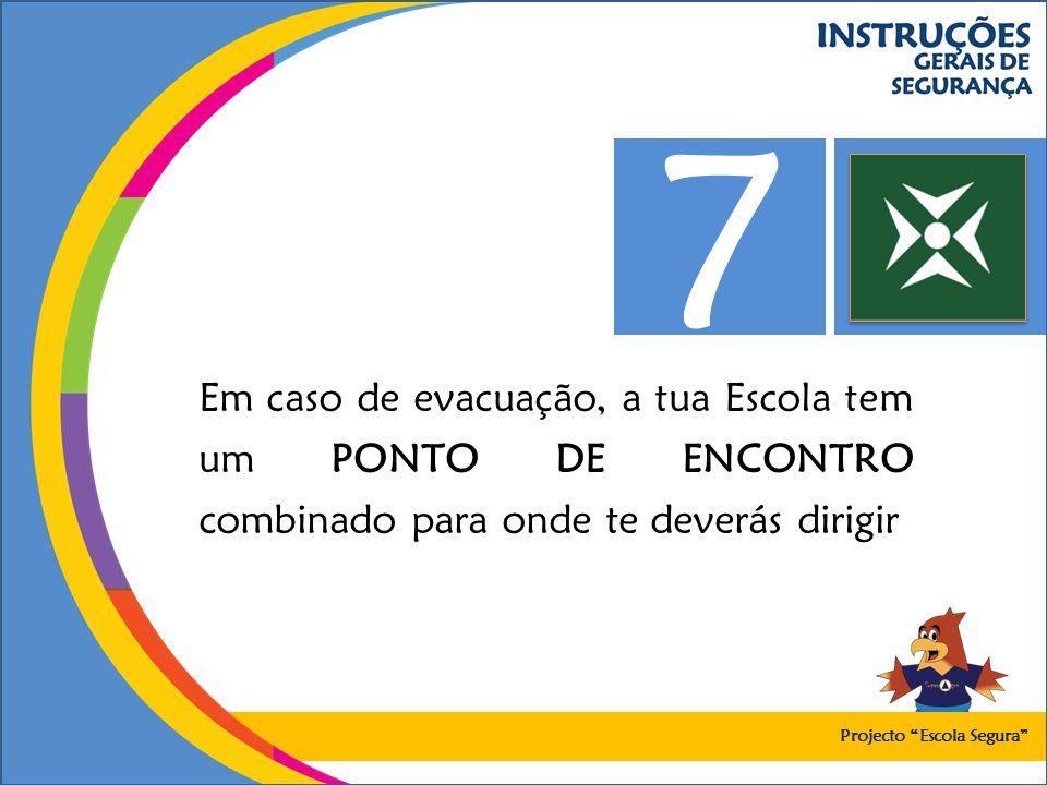 Em caso de evacuação, a tua Escola tem um PONTO DE ENCONTRO combinado para onde te deverás dirigir 7 Projecto Escola Segura