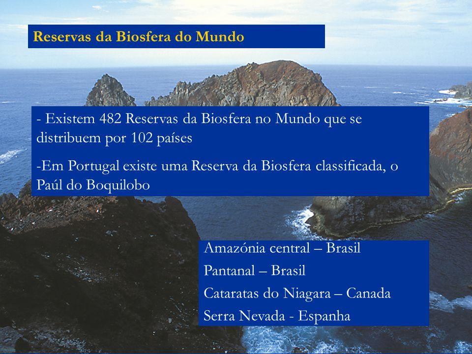 Reservas da Biosfera do Mundo - Existem 482 Reservas da Biosfera no Mundo que se distribuem por 102 países -Em Portugal existe uma Reserva da Biosfera