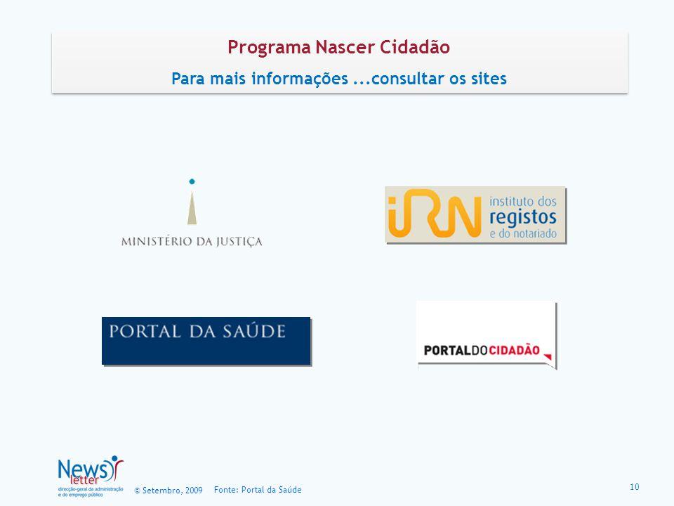 © Setembro, 2009 Fonte: Portal da Saúde Programa Nascer Cidadão Para mais informações...consultar os sites Programa Nascer Cidadão Para mais informaçõ