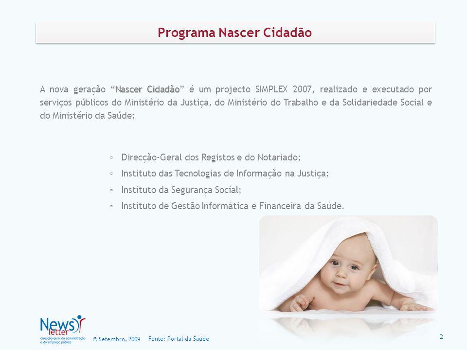 © Setembro, 2009 Fonte: Portal da Saúde Nascer Cidadão A nova geração Nascer Cidadão é um projecto SIMPLEX 2007, realizado e executado por serviços pú