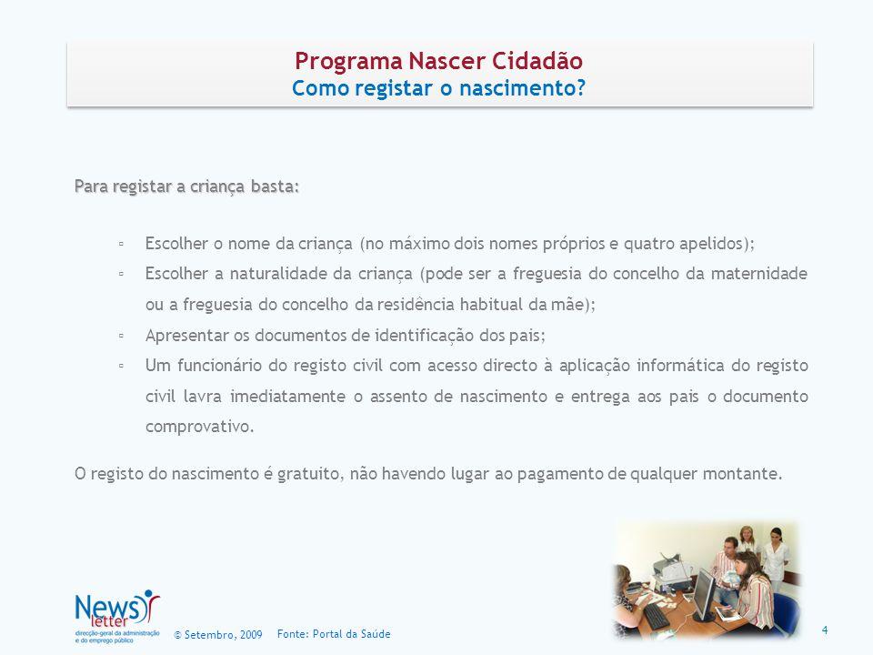 © Setembro, 2009 Fonte: Portal da Saúde Programa Nascer Cidadão Como registar o nascimento? Programa Nascer Cidadão Como registar o nascimento? Para r