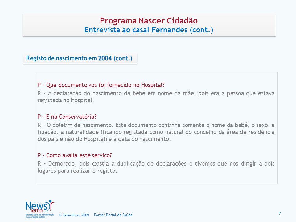 © Setembro, 2009 Fonte: Portal da Saúde P - Que documento vos foi fornecido no Hospital? R - A declaração do nascimento da bebé em nome da mãe, pois e
