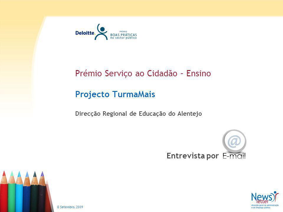 © Setembro, 2009 Prémio Serviço ao Cidadão – Ensino Projecto TurmaMais Direcção Regional de Educação do Alentejo Entrevista por